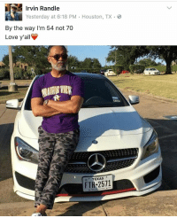 Mr. Steal Your Grandma letting it be known 😂: Irvin Randle  Yesterday at 6:18 PM Houston, TX  By the way I'm 54 not 70  Love y'all  TEXAS  FTH 2571 Mr. Steal Your Grandma letting it be known 😂
