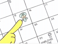 February 15th?? You mean annoy squidward day?: IS  /6  16  17  CA  2/  끄  23  EMPLOYEE  THE February 15th?? You mean annoy squidward day?