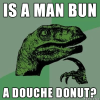 Good morning, time for a donut: IS A MAN BUN  A DOUCHE made on inngiur Good morning, time for a donut