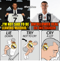 Real Madrid Fans 😬 Real or Juve? 👀 Follow @footy.base ✅: IS  adidas  @FootyBase  adidne  ad  RONALDO  Je  I'M NOT SAD TO BE 'UNFOLLOWED REAL  TRY  IS  PLEAVING  MADRID.ac  ! İNSTAGRAM  LIE  DOWN  CRY  A LOT  NOT TO CRY Real Madrid Fans 😬 Real or Juve? 👀 Follow @footy.base ✅