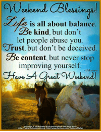 Memes, Bentley, and Being Kind: is all about balance.  Be kind, but don't  let people abuse you  J rust, but don't be deceived  e content, but never stop  improving yourself.  Unknown  Copyright O 2014 Charity M. Richey Bentley & The Horse Mafia  (http://  www.thehorsemafia.org; http://  www.facebook.com/TheHorseMafia