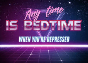 MeIRL, Depressed, and Youre: IS BEDTIME  WHEN YOU'RE DEPRESSED meirl