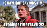 Daylight Savings Time: IS DAYLIGHT SAVINGS TIME  A FORM OF TIME TRAVELDI