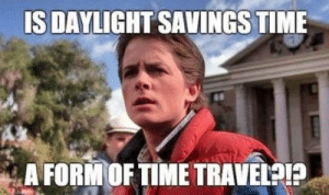 Funny memes!: IS DAYLIGHT SAVINGS TIME  A FORM OF TIME TRAVELP? Funny memes!