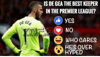 Memes, Premier League, and Best: IS DE GEA THE BEST KEEPER  IN THE PREMIER LEAGUE?  YES  DE GEA  WHO CARES  S K  HypEDVER Is he ??