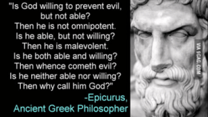 "If there is a God why did the Holocaust happen?: ""Is God willing to prevent evil,  but not able?  Then he is not omnipotent.  Is he able, but not willing?  Then he is malevolent.  Is he both able and willing?  Then whence cometh evil?  Is he neither able nor willing?  Then why call him God?""  -Epicurus,  Ancient Greek Philosopher If there is a God why did the Holocaust happen?"