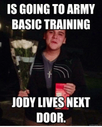 training: IS GOING TO ARMY  BASIC TRAINING  JODY LIVES NEXT  DOOR  quick meme-com