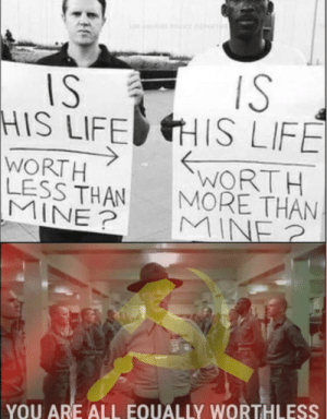 Dank, Life, and Memes: IS  HIS LIFEHIS LIFE  WORTH  MORE THAN  WORT H  LESS THAN  YOU ARE ALL EQUALLY WORTHLESS He isn't wrong by Chungus_Six_Siege MORE MEMES