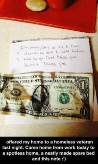 EpicLOL.com: is is cull L have  ned as best could before  had to op God bless you  SUS IN. Thank you.  UNITED ST  K 55480348 F  offered my home to a homeless veteran  last night. Came home from work today to  a spotless home, a neatly made spare bed  and this note EpicLOL.com