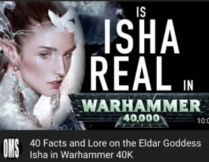 Facts, Warhammer, and Warhammer 40k: IS  ISHA  REAL  IN  WARHAMMER  40,000  10:0  ONS  40 Facts and Lore on the Eldar Goddess  Isha in Warhammer 40K Cries in Malal