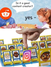 Brand new and creative meme format, invest! via /r/MemeEconomy http://bit.ly/2WK2Iw0: Is it a good  content creator?  yes  NDON  MEGAN  JAMES  KYLE  DANIEL Brand new and creative meme format, invest! via /r/MemeEconomy http://bit.ly/2WK2Iw0