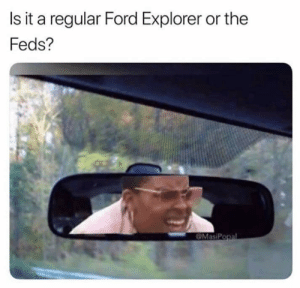 👀: Is it a regular Ford Explorer or the  Feds?  MasiPopal 👀