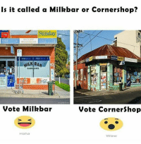 Memes, Wow, and Sunday: Is it called a Milkbar or Cornershop?  Sunday  MILK BAR  SANDWICHES  84  Vote Milkbar  Vote CornerShop  Haha  Wow Your call