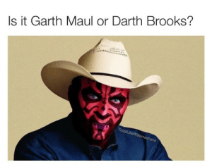 This is funny...: Is it Garth Maul or Darth Brooks?  ThiccLikeAMemeshake This is funny...