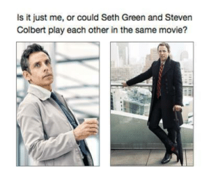 The resemblance is shunning by _Overscore88 FOLLOW 4 MORE MEMES.: Is it just me, or could Seth Green and Steven  Colbert play each other in the same movie? The resemblance is shunning by _Overscore88 FOLLOW 4 MORE MEMES.