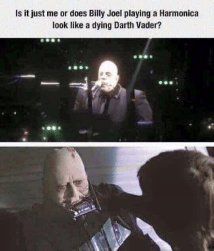 The Force is strong with this one by DarthTannerus MORE MEMES: Is it just me or does Billy Joel playing a Harmonica  look like a dying Darth Vader? The Force is strong with this one by DarthTannerus MORE MEMES