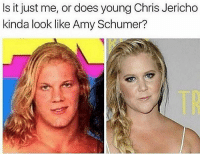 😂😂😂 lol - - - - 420 memesdaily Relatable dank MarchMadness HoodJokes Hilarious Comedy HoodHumor ZeroChill Jokes Funny KanyeWest KimKardashian litasf KylieJenner JustinBieber Squad Crazy Omg Accurate Kardashians Epic bieber Weed TagSomeone hiphop trump rap drake: Is it just me, or does young Chris Jericho  kinda look like Amy Schumer? 😂😂😂 lol - - - - 420 memesdaily Relatable dank MarchMadness HoodJokes Hilarious Comedy HoodHumor ZeroChill Jokes Funny KanyeWest KimKardashian litasf KylieJenner JustinBieber Squad Crazy Omg Accurate Kardashians Epic bieber Weed TagSomeone hiphop trump rap drake