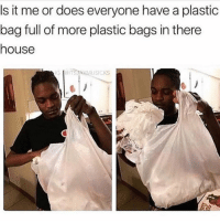 Funny, Memes, and Videos: Is it me or does everyone have a plastic  bag full of more plastic bags in there  house  G LDITSIAYMUSICKS Do not follow @epicvideospage if you get easily offended by funny videos 🤬