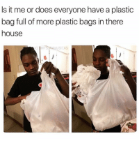 Memes, House, and A Plastic Bag: Is it me or does everyone have a plastic  bag full of more plastic bags in there  house  IG I@ITSJAYMUSICKS Me asf 💀💀💯