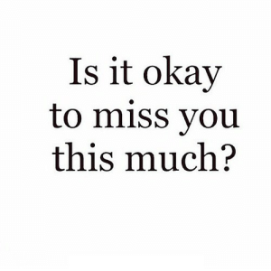 https://iglovequotes.net/: Is it okay  to miss you  this much? https://iglovequotes.net/