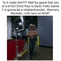 "Basketball, Chris Paul, and Nba: ""Is it really him??? Well by gawd that son  of a b*tch Chris Paul is back! Folks Game  7 is gonna be a slobberknocker. Warriors,  Rockets, LIVE next on RAW"" (NSFW)There's a snake in my boot 😂 nbamemes nba cp3 nbaplayoffs rockets warriors (Via ‪HennyOmega‬-Twitter)"