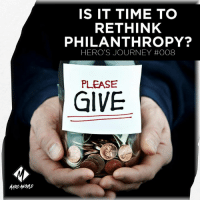 Journey, Memes, and Time: IS IT TIME TO  RETHINK  PHILANTHROPY?  HERO'S JOURNEY #008  PLEASE  GIVE How entrepreneurship is dying and how philanthropreneurship will take its place