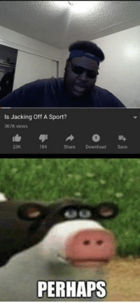 My favorite sport: Is Jacking Off A Sport?  367K views  23K  184  Share Download Save  PERHAPS My favorite sport