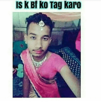 Memes, 🤖, and Karos: IS K Bf ko Tag karo Tag his BF bcbaba