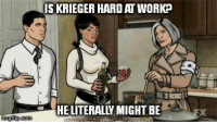 Memes, Work, and 🤖: IS KRIEGER HARD AT WORK  HE LITERALLY MIGHT BE  x