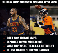 Football, LeBron James, and Nba: IS LEBRON JAMES THE PEYTON MANNING OF THE NBA?  23  BOTH WON LOTS OF MVPS  EXPECTED TO WIN MORE RINGS  WISH THEY WERE THE G.O.A.T, BUT ARENT  REFUSE TO ACCEPT THEYRE BALDING 🤔 https://t.co/h5Y5m3URYf