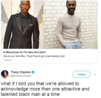 <p>two&rsquo;s too many (via /r/BlackPeopleTwitter)</p>: Is Mahershala Ali The New Idris Elba?  Move over ldris Elba, Tinsel Towns got a new leading man!  vone tv  Tracy Clayton  @brokeymc poverty  Follow  what if I told you that we're allowed to  acknowledge more than one attractive and  talented black man at a time <p>two&rsquo;s too many (via /r/BlackPeopleTwitter)</p>