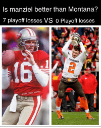 Football, Memes, and Nfl: Is manziel better than Montana?  7 playoff losses VS 0 Playoff losses  CLEVELAND  NFL Hate Memes Johnny football > Joe Montana?? Stats don't lie 😂😭