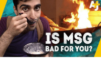Bad, Chinese Food, and Food: IS MSG  BAD FOR YOU? Why do people only freak out about MSG when it's in Chinese food?