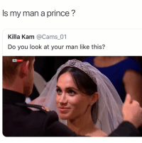 Memes, News, and Prince: Is my man a prince'?  Killa Kam @Cams_01  Do you look at your man like this?  sky news Your man like lord farquaad