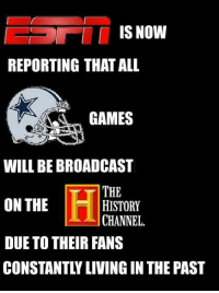 Stuck in the past...  Like NFL Memes!  Credit - Angelo Y: IS NOW  REPORTING THAT ALL  GAMES  WILL BEBROADCAST  THE  ON THE  HISTORY  CHANNEL.  DUE TO THEIR FANS  CONSTANTLY LIVING INTHE PAST Stuck in the past...  Like NFL Memes!  Credit - Angelo Y