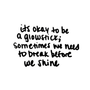 https://iglovequotes.net/: is okay to be  a giowstice;  Sometimes we nus  to break before  we Shin https://iglovequotes.net/