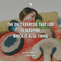 Memes, 🤖, and Fun: IS SLEEPING  WHICH IS ALSO TIRING  GO FUN YOURSELF!  by 9GAG.COM The only tiring thing I do is eating. Follow @9gag @9gagmobile 9gag lazy