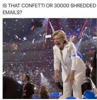 IS THAT CONFETTI OR 30000 SHREDDED  EMAILS?