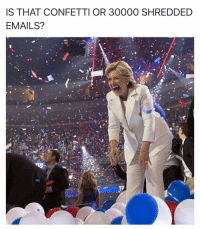 FWD: SHES THE ANTI CHRIST!!: IS THAT CONFETTI OR 30000 SHREDDED  EMAILS? FWD: SHES THE ANTI CHRIST!!