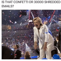 Which one? 🤔 Trumplicans DNC TrumpTrain AmericaFirst: IS THAT CONFETTI OR 30000 SHREDDED  EMAILS?  TI Which one? 🤔 Trumplicans DNC TrumpTrain AmericaFirst