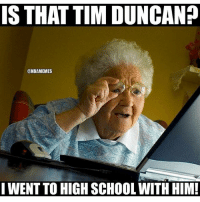👔: IS THAT TIM DUNCAN?  @NBAMEMES  I WENT TO HIGH SCHOOLWITH HIM! 👔
