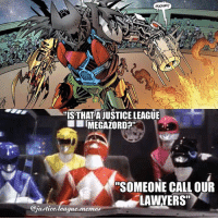 "Arrow, Justice, and Justice League: ""IS THATA JUSTICE LEAGUE  MEGAZORD?  ""SOMEONE CALL OUR  LAWYERS""  Qjustice.league.memea I think that's copyrighted. ~Green Arrow"
