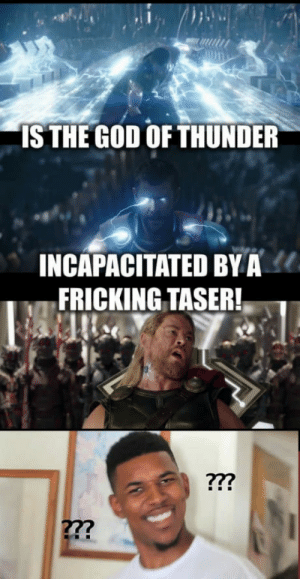 Club, God, and Tumblr: IS THE GOD OF THUNDER  INCAPACITATED BY  FRICKING TASER!  27? laughoutloud-club:  I want someone to explain this :. he made the biggest lighting bolt in the history of lightning in the movie
