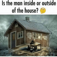Memes, House, and 🤖: Is the man inside or outside  of the house?  AKAMALUPET NA HOKAGE