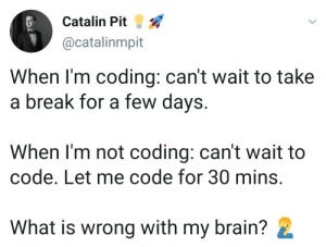 Is there a way to code and take a break at the same time?: Is there a way to code and take a break at the same time?