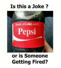 Share A Coke With: Is this a Joke ?  Share a Coke. with  Pepsi  or is Someone  Getting Fired?