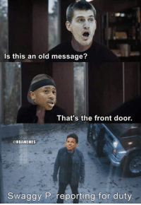 Nba, Old, and Swaggy: Is this an old message?  That's the front door.  @NBAMEMES  Swaggy P. reporting for duty Nuggets Nation looking to make moves?