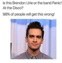 THIS IS SO HARD WHAT TO DO WHAT TO DO: is this Brendon Urie or the band Panic!  At the Disco?  98% of people will get this wrong! THIS IS SO HARD WHAT TO DO WHAT TO DO