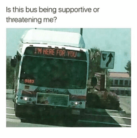Funny, Driver, and Bus: Is this bus being supportive or  threatening me?  IM HERE FOR YOU  9183 Just make sure you thank the bus driver before you get off😉☺️😁