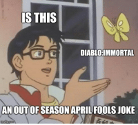 April Fools: IS THIS  DIABLO:IMMORTAL  AN OUT OF SEASON APRIL FOOLS JOKE